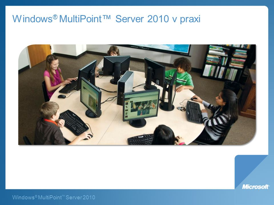 Windows® MultiPoint™ Server 2010 v praxi