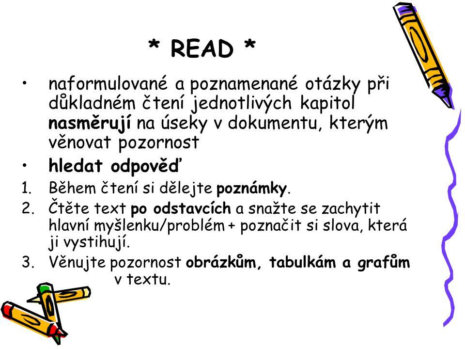 * READ * naformulované a poznamenané otázky při důkladném čtení jednotlivých kapitol nasměrují na úseky v dokumentu, kterým věnovat pozornost.
