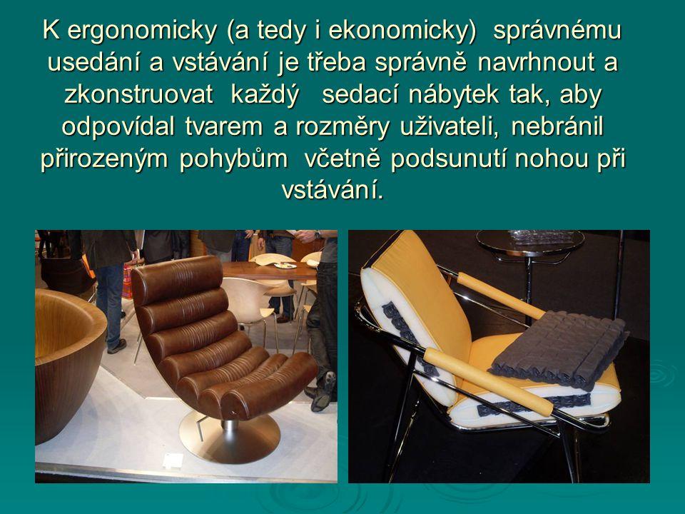 K ergonomicky (a tedy i ekonomicky) správnému usedání a vstávání je třeba správně navrhnout a zkonstruovat každý sedací nábytek tak, aby odpovídal tvarem a rozměry uživateli, nebránil přirozeným pohybům včetně podsunutí nohou při vstávání.