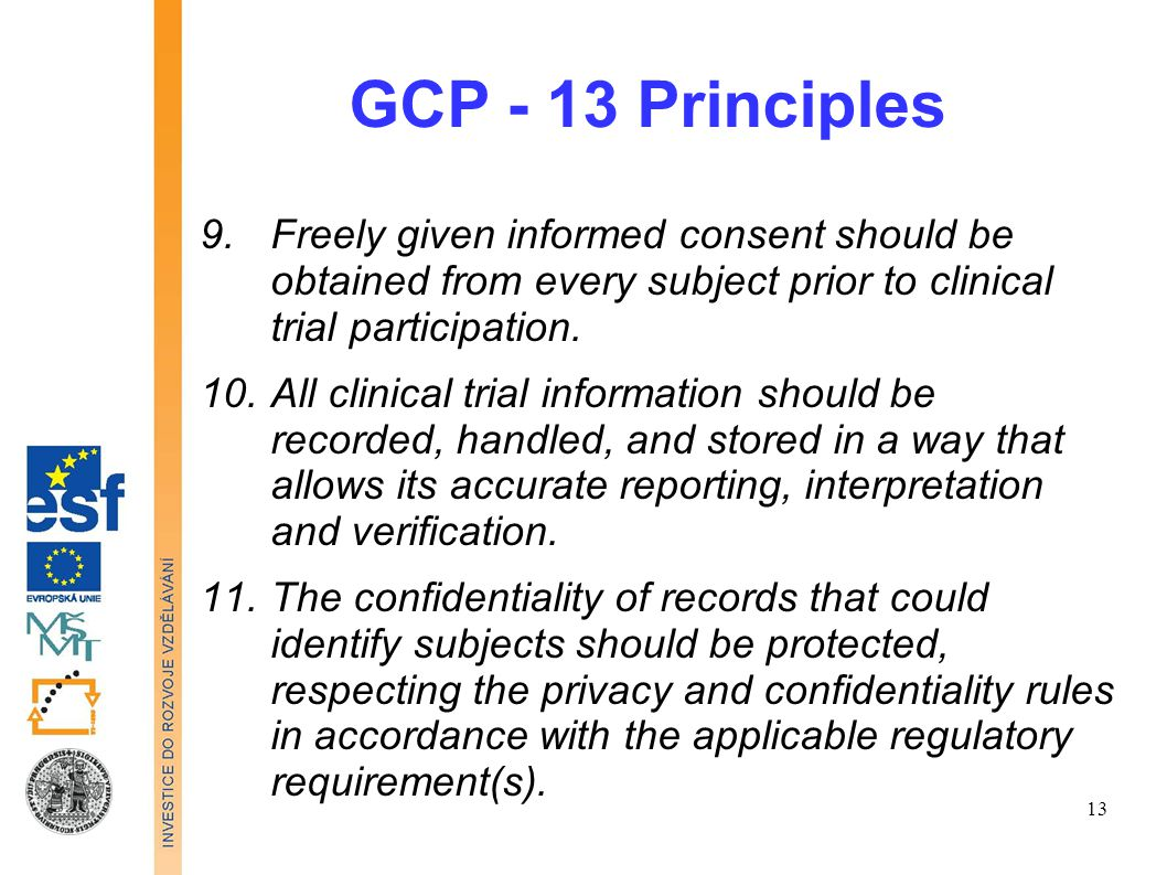 GCP - 13 Principles Freely given informed consent should be obtained from every subject prior to clinical trial participation.