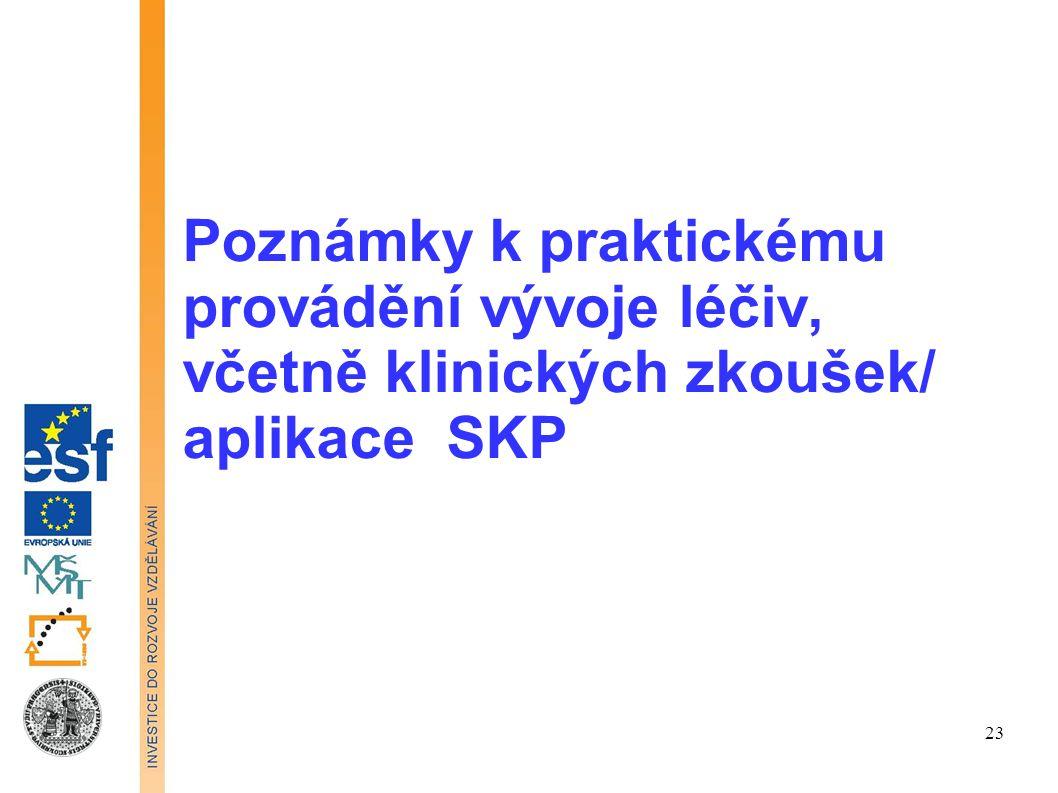 Poznámky k praktickému provádění vývoje léčiv, včetně klinických zkoušek/ aplikace SKP