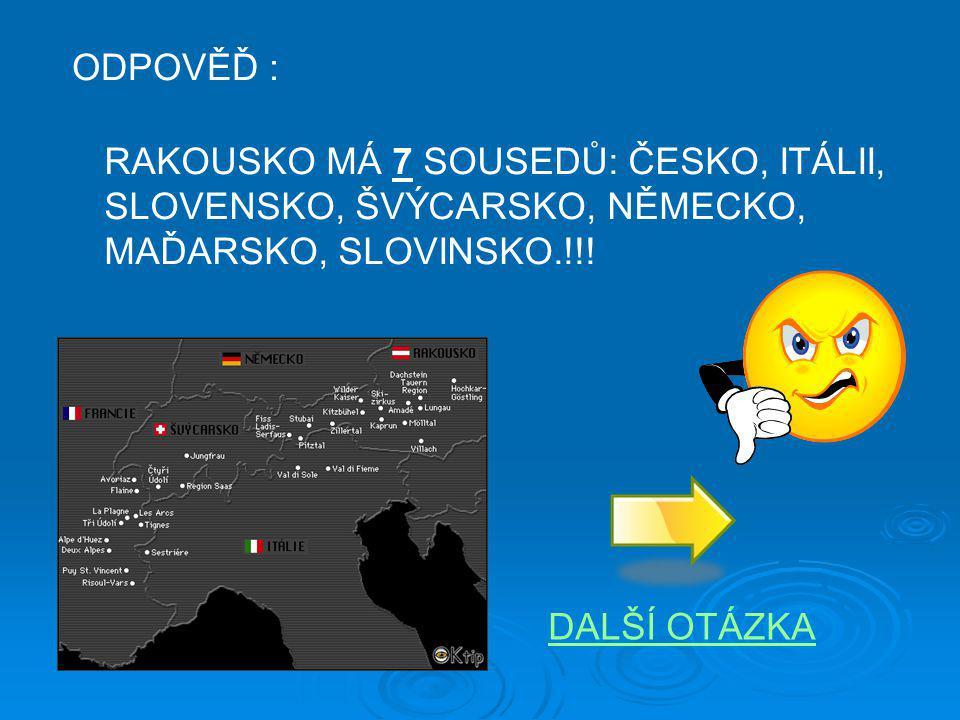 ODPOVĚĎ : RAKOUSKO MÁ 7 SOUSEDŮ: ČESKO, ITÁLII, SLOVENSKO, ŠVÝCARSKO, NĚMECKO, MAĎARSKO, SLOVINSKO.!!!