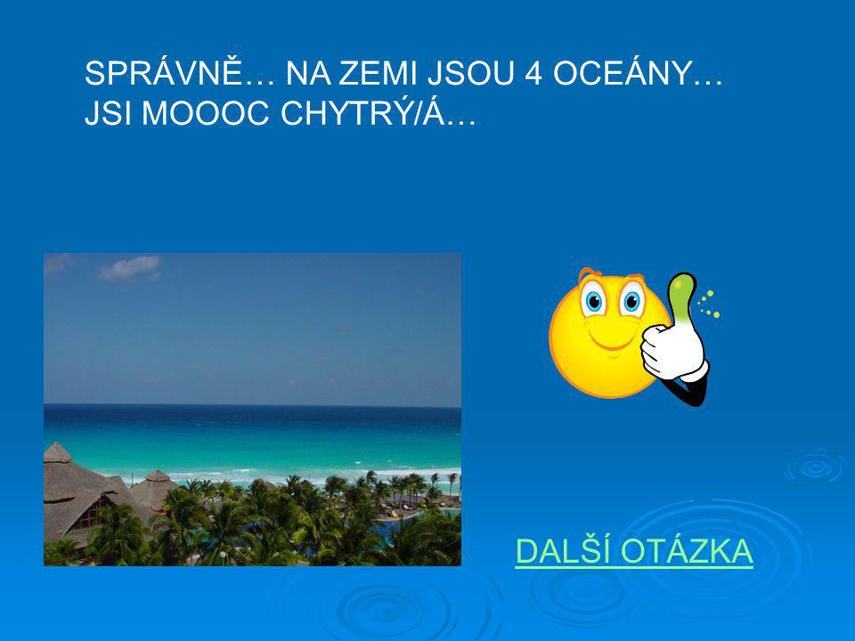 SPRÁVNĚ… NA ZEMI JSOU 4 OCEÁNY…
