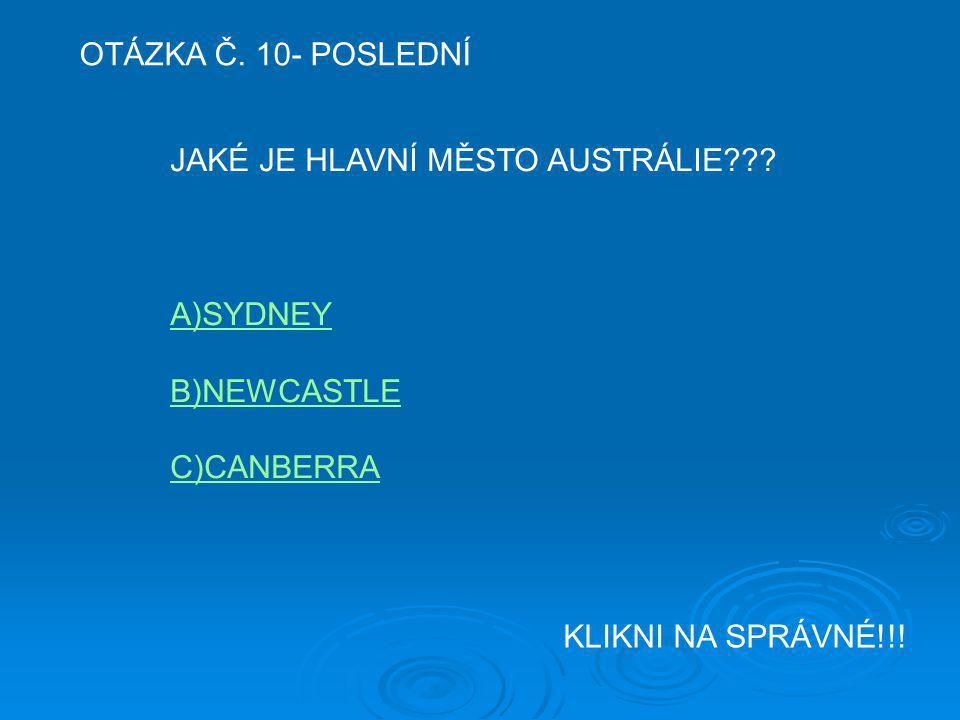 OTÁZKA Č. 10- POSLEDNÍ JAKÉ JE HLAVNÍ MĚSTO AUSTRÁLIE .