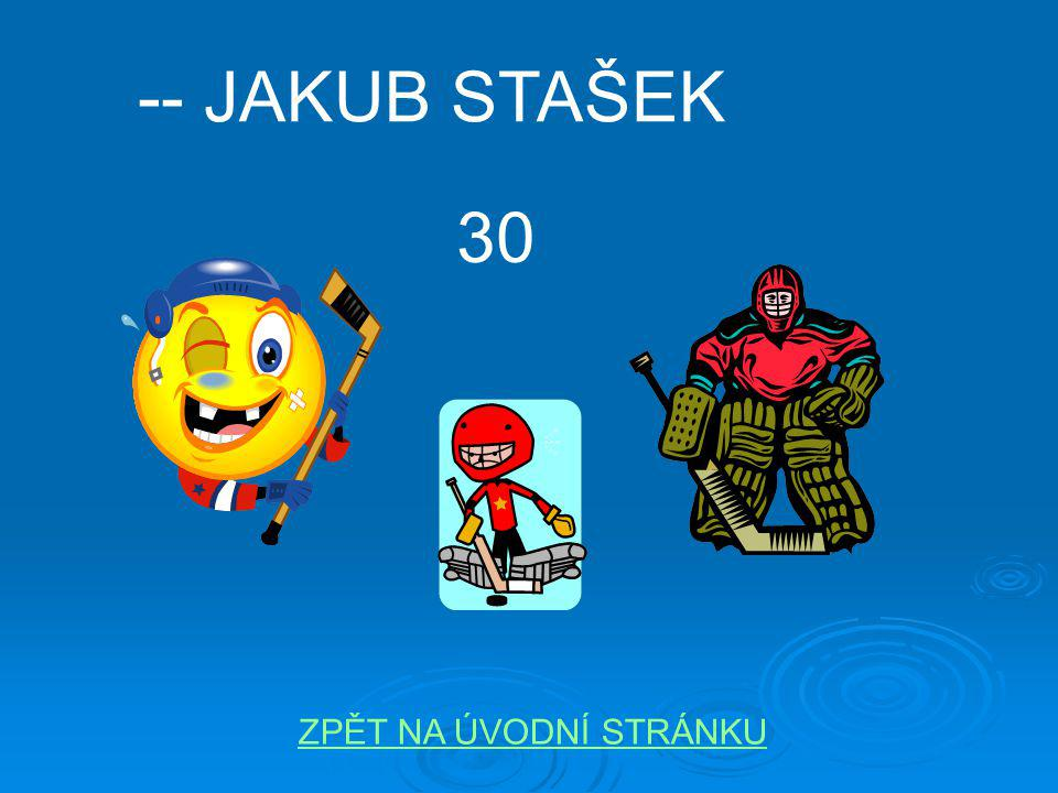 -- JAKUB STAŠEK 30 ZPĚT NA ÚVODNÍ STRÁNKU