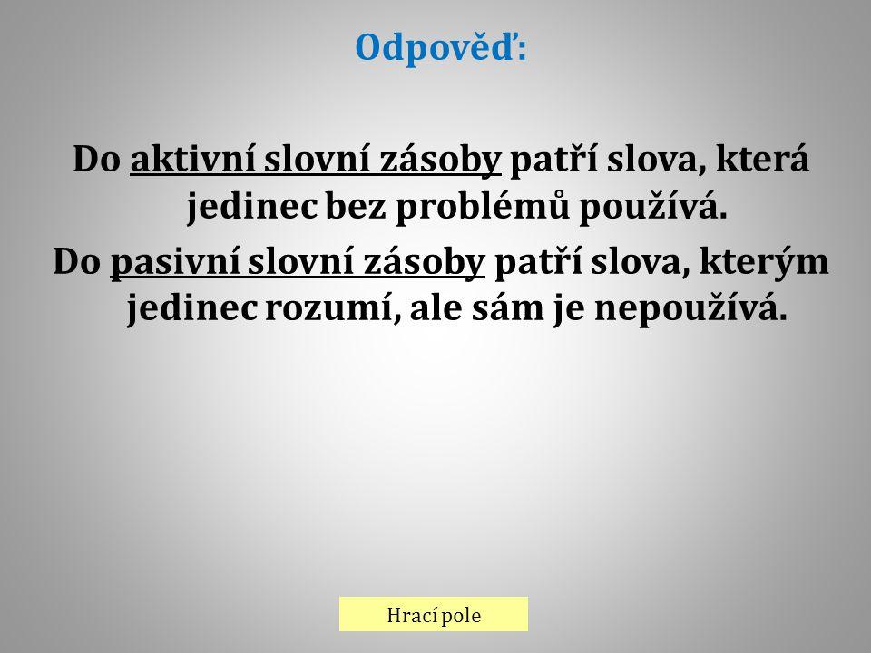 Odpověď: Do aktivní slovní zásoby patří slova, která jedinec bez problémů používá.