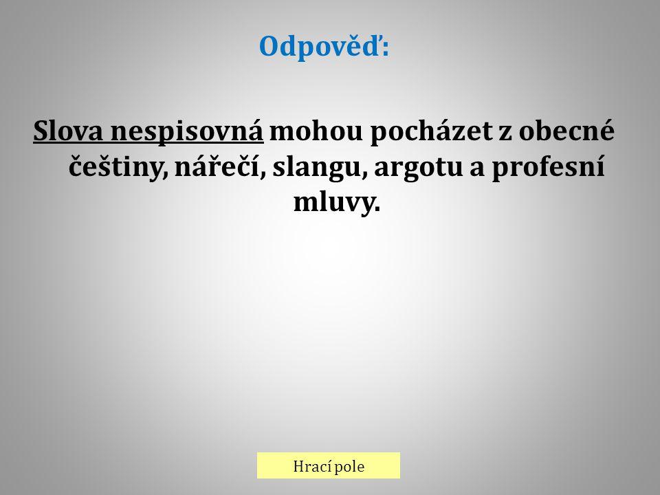 Odpověď: Slova nespisovná mohou pocházet z obecné češtiny, nářečí, slangu, argotu a profesní mluvy.