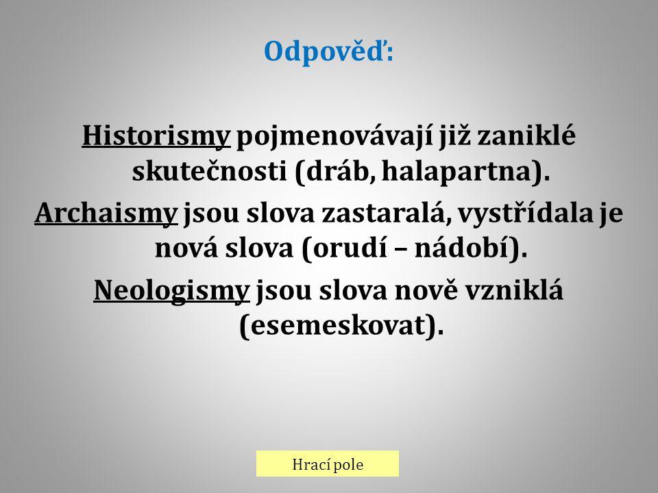 Historismy pojmenovávají již zaniklé skutečnosti (dráb, halapartna).