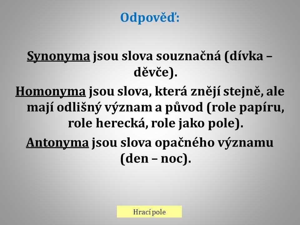 Synonyma jsou slova souznačná (dívka – děvče).