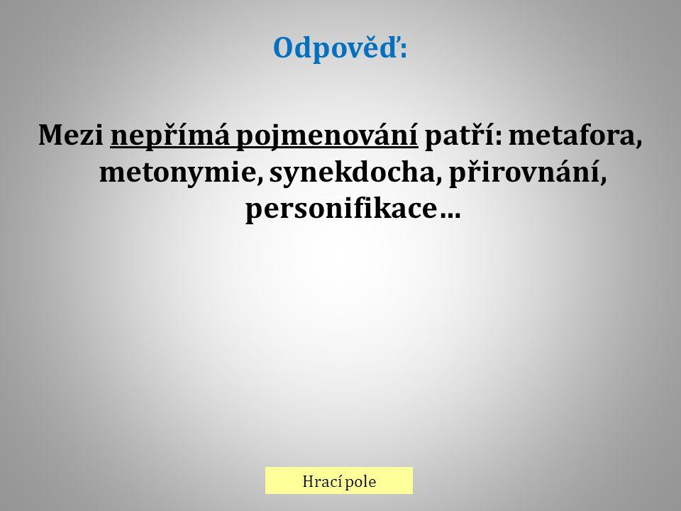 Odpověď: Mezi nepřímá pojmenování patří: metafora, metonymie, synekdocha, přirovnání, personifikace…