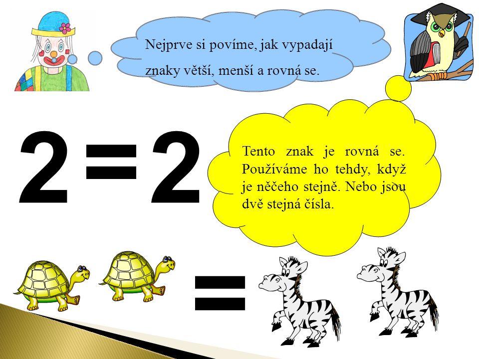= 2 2 = Nejprve si povíme, jak vypadají znaky větší, menší a rovná se.