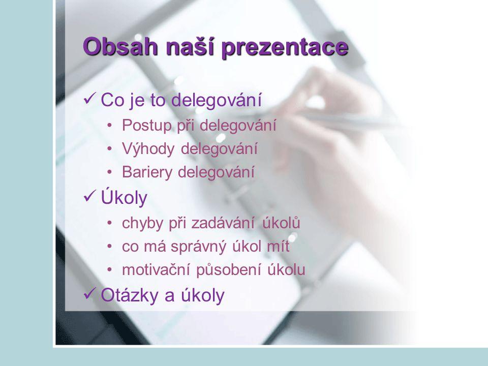 Obsah naší prezentace Co je to delegování Úkoly Otázky a úkoly