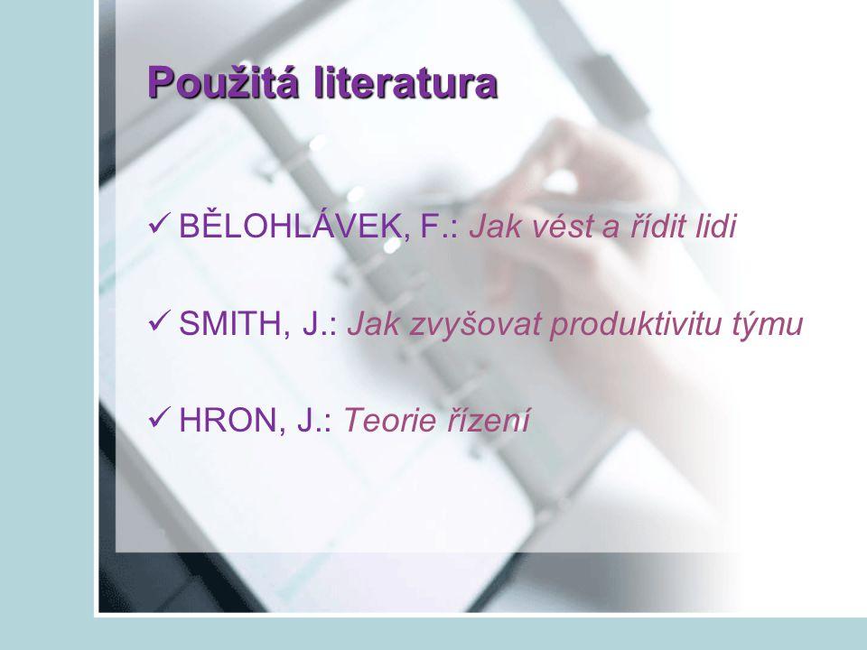 Použitá literatura BĚLOHLÁVEK, F.: Jak vést a řídit lidi