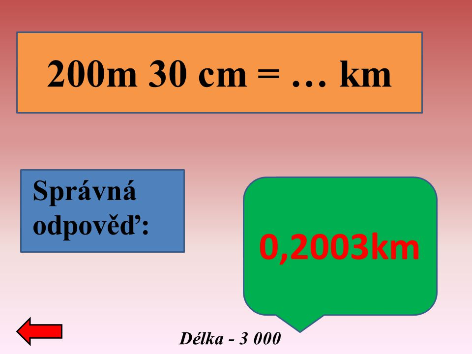 200m 30 cm = … km Správná odpověď: 0,2003km Délka - 3 000