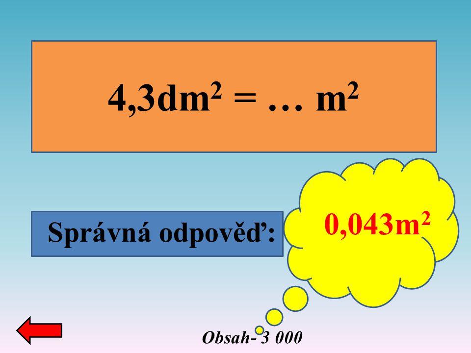 4,3dm2 = … m2 0,043m2 Správná odpověď: Obsah- 3 000