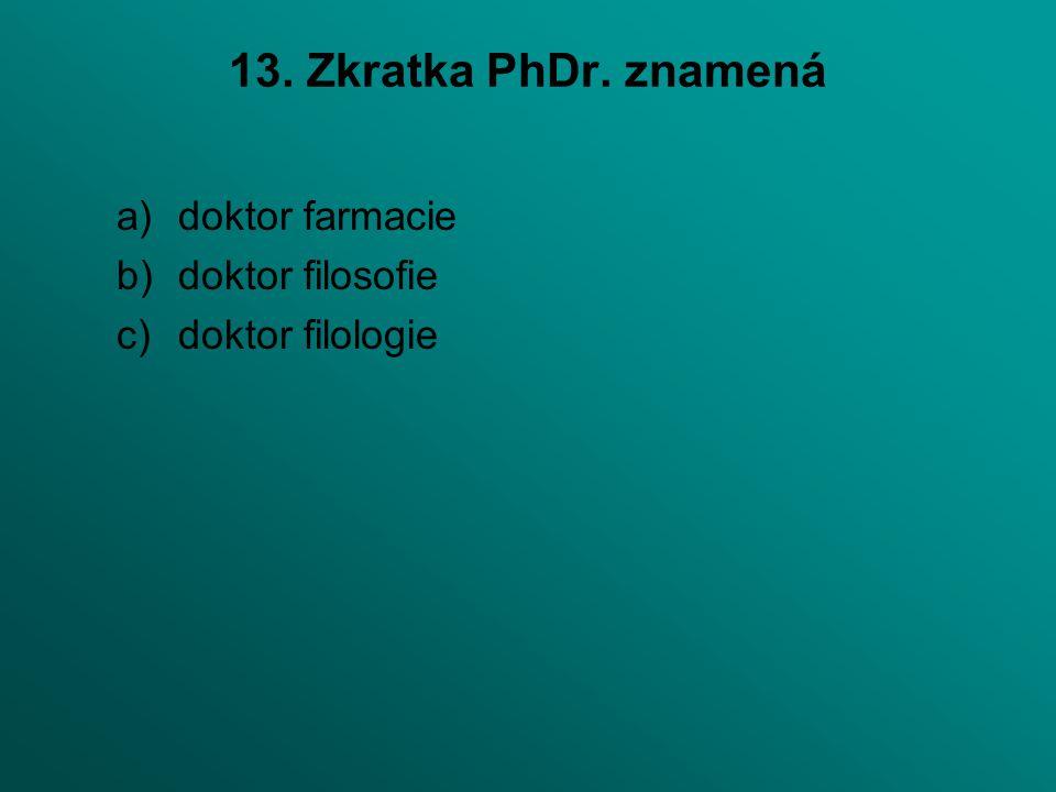 13. Zkratka PhDr. znamená doktor farmacie doktor filosofie