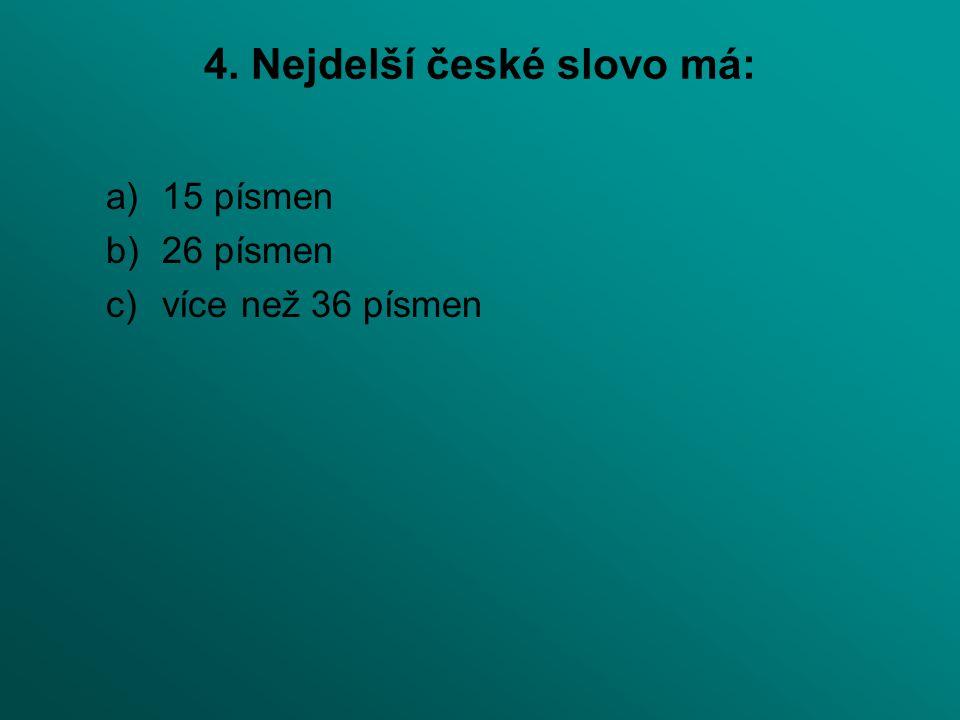 4. Nejdelší české slovo má: