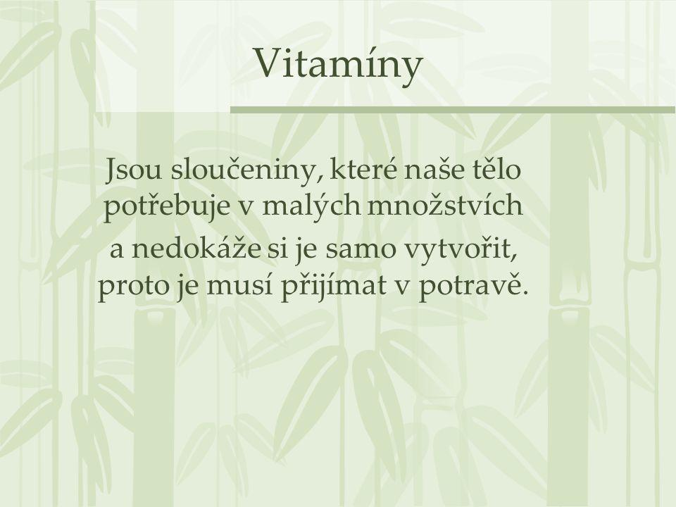 Vitamíny Jsou sloučeniny, které naše tělo potřebuje v malých množstvích.