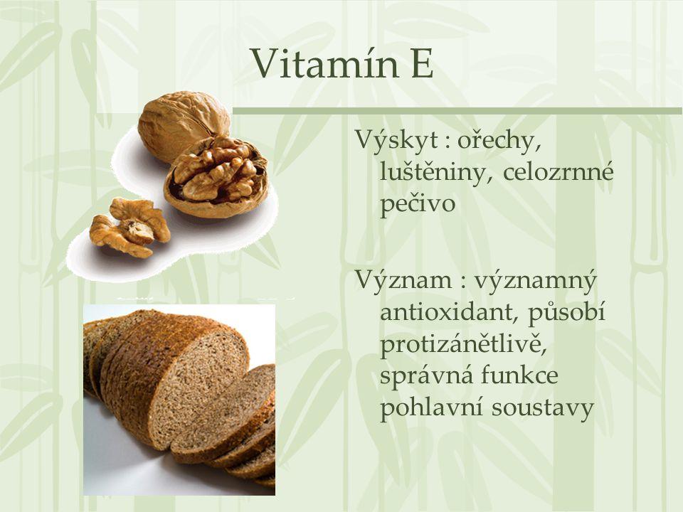 Vitamín E Výskyt : ořechy, luštěniny, celozrnné pečivo