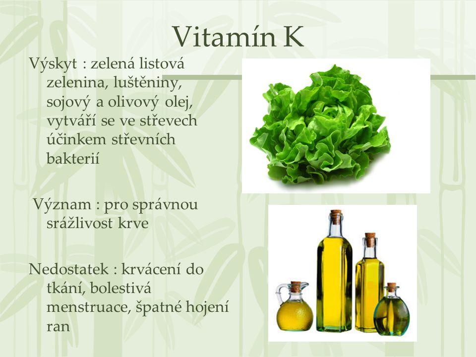 Vitamín K Výskyt : zelená listová zelenina, luštěniny, sojový a olivový olej, vytváří se ve střevech účinkem střevních bakterií.