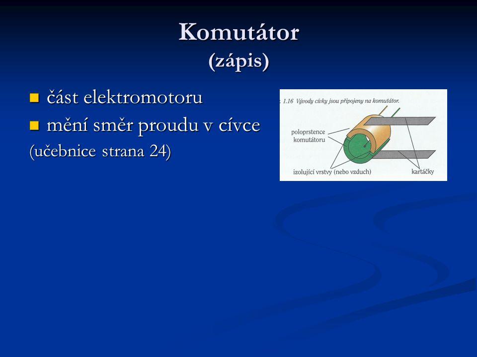 Komutátor (zápis) část elektromotoru mění směr proudu v cívce