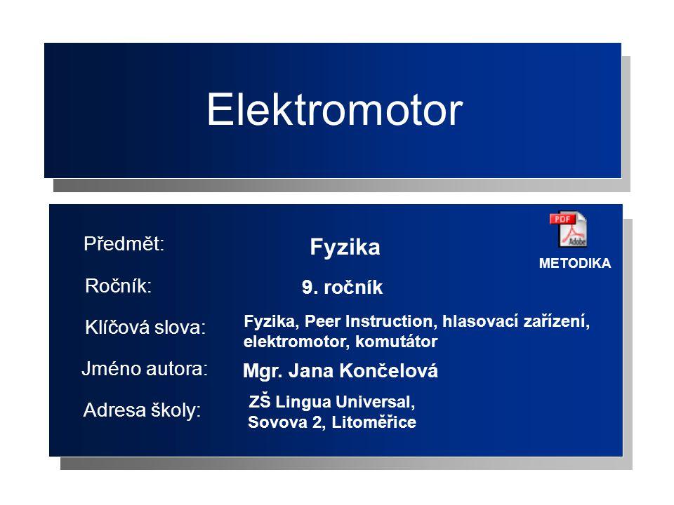 Elektromotor Fyzika Předmět: Ročník: 9. ročník Klíčová slova:
