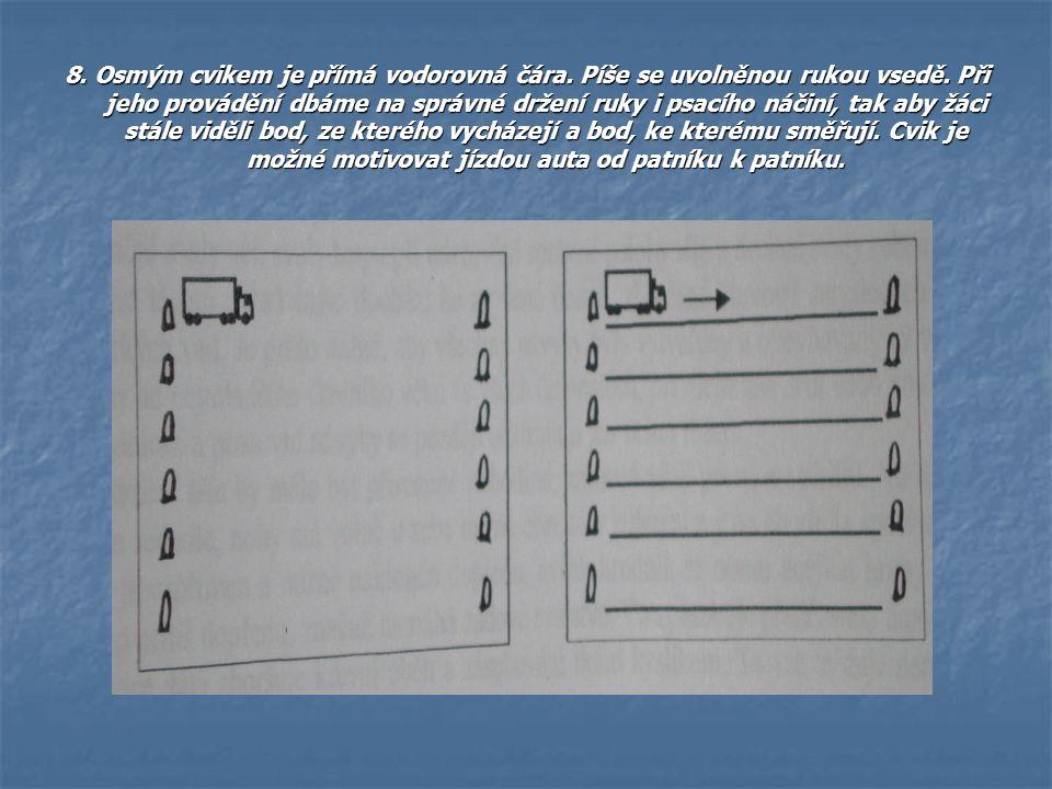 8. Osmým cvikem je přímá vodorovná čára. Píše se uvolněnou rukou vsedě