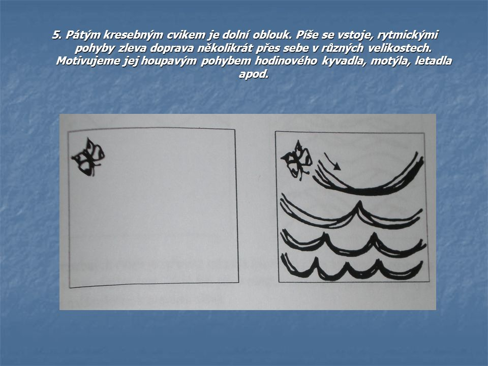 5. Pátým kresebným cvikem je dolní oblouk