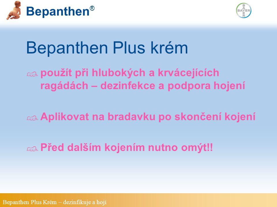 Bepanthen Plus krém použít při hlubokých a krvácejících ragádách – dezinfekce a podpora hojení. Aplikovat na bradavku po skončení kojení.