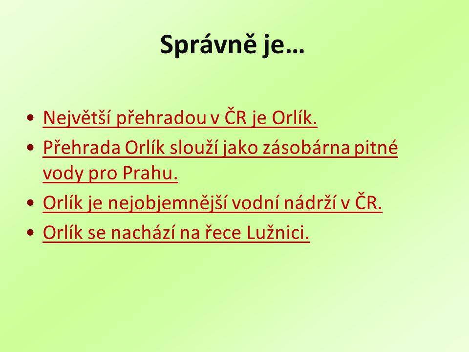 Správně je… Největší přehradou v ČR je Orlík.