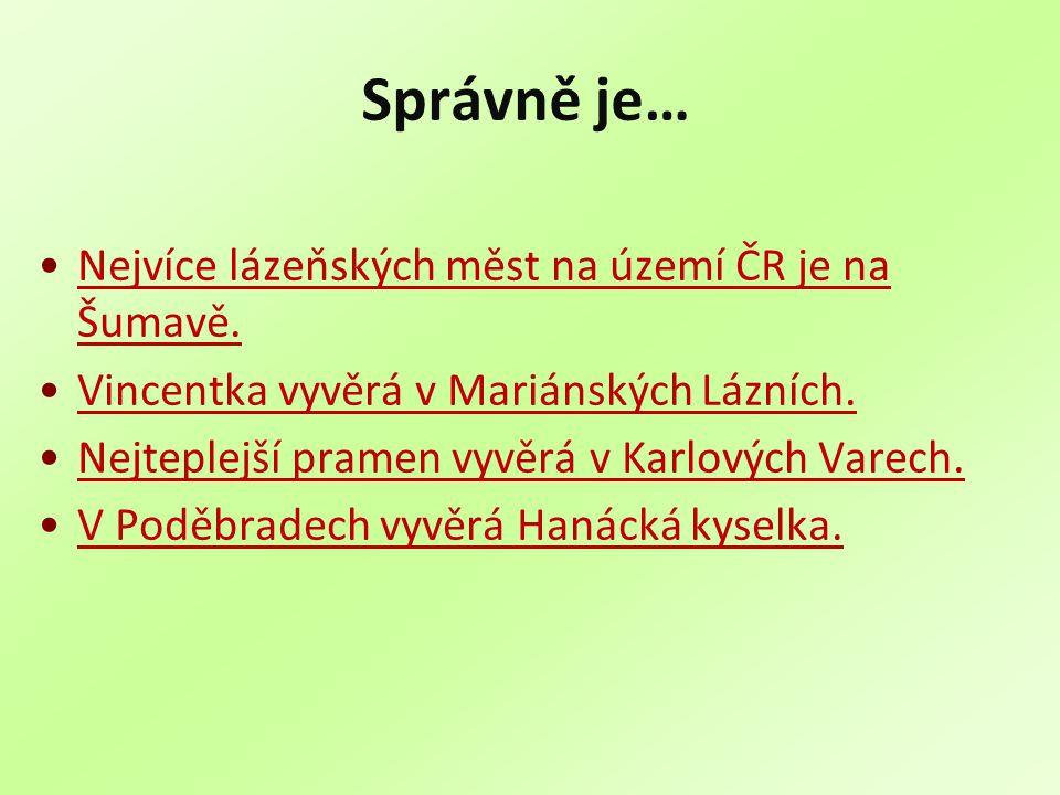 Správně je… Nejvíce lázeňských měst na území ČR je na Šumavě.
