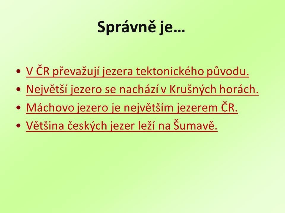 Správně je… V ČR převažují jezera tektonického původu.