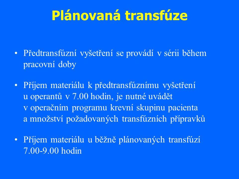 Plánovaná transfúze Předtransfúzní vyšetření se provádí v sérii během pracovní doby.
