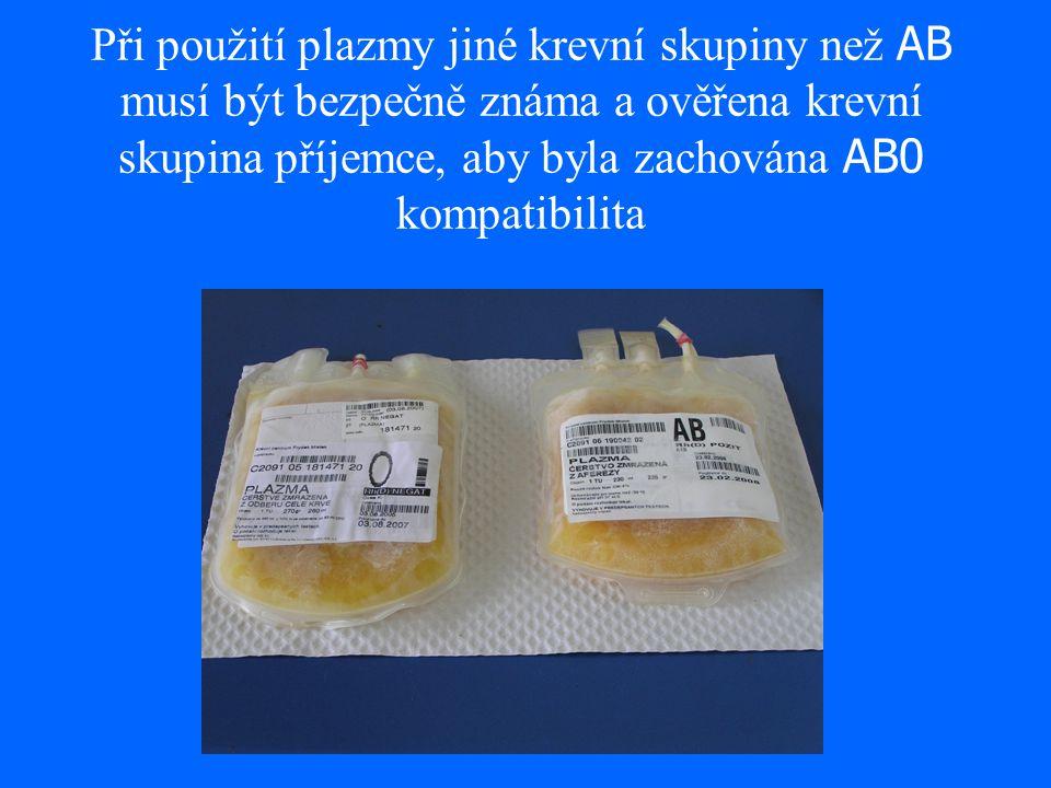 Při použití plazmy jiné krevní skupiny než AB musí být bezpečně známa a ověřena krevní skupina příjemce, aby byla zachována AB0 kompatibilita