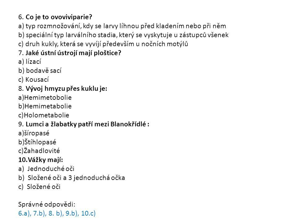 6. Co je to ovoviviparie a) typ rozmnožování, kdy se larvy líhnou před kladením nebo při něm.