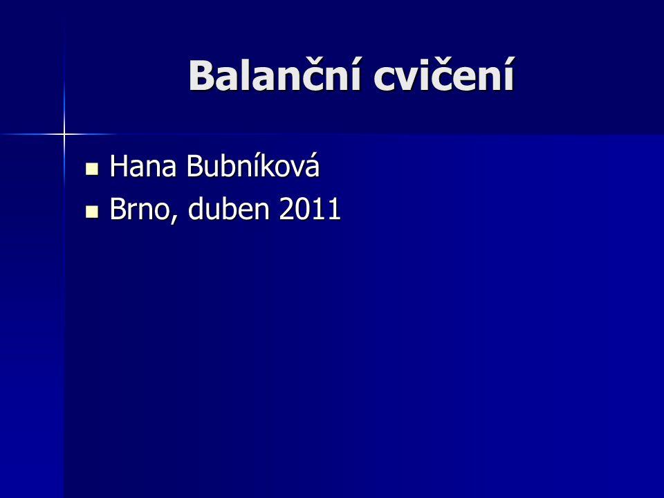 Balanční cvičení Hana Bubníková Brno, duben 2011