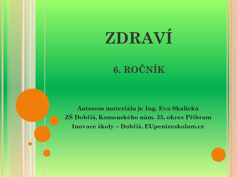 ZDRAVÍ 6. ROČNÍK Autorem materiálu je Ing. Eva Skalická
