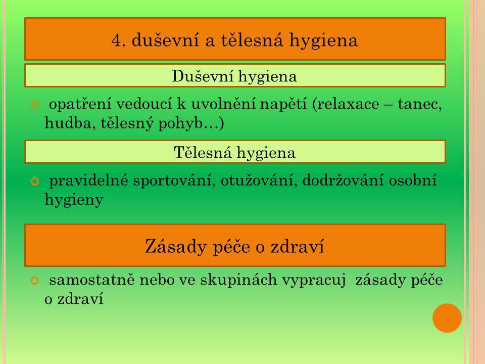 4. duševní a tělesná hygiena