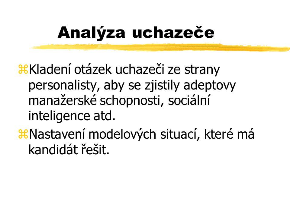 Analýza uchazeče Kladení otázek uchazeči ze strany personalisty, aby se zjistily adeptovy manažerské schopnosti, sociální inteligence atd.