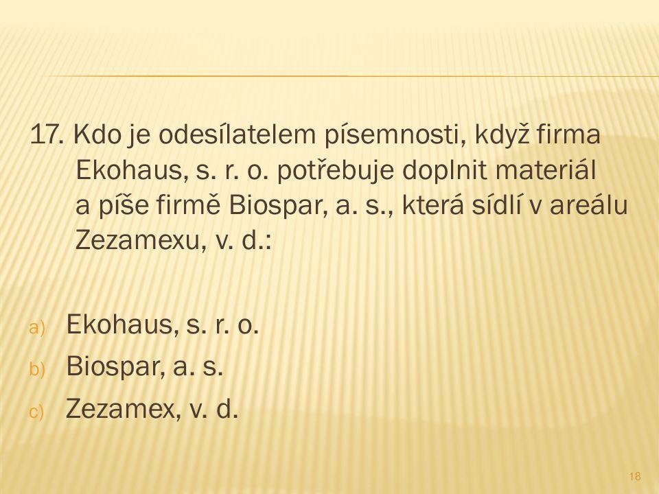 17. Kdo je odesílatelem písemnosti, když firma Ekohaus, s. r. o