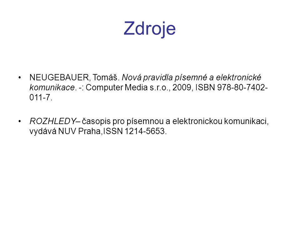 Zdroje NEUGEBAUER, Tomáš. Nová pravidla písemné a elektronické komunikace. -: Computer Media s.r.o., 2009, ISBN 978-80-7402-011-7.
