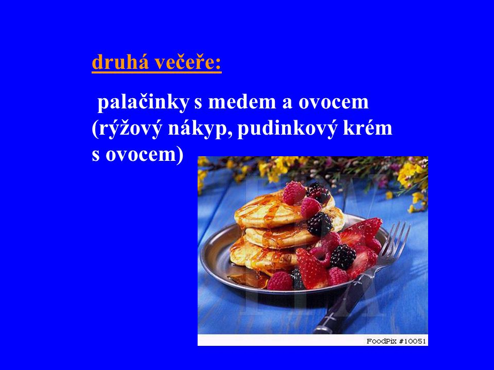 druhá večeře: palačinky s medem a ovocem (rýžový nákyp, pudinkový krém s ovocem)