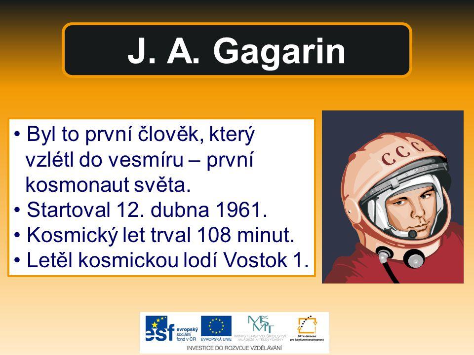 J. A. Gagarin • Byl to první člověk, který vzlétl do vesmíru – první