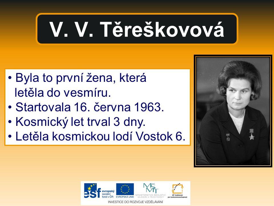 V. V. Těreškovová • Byla to první žena, která letěla do vesmíru.