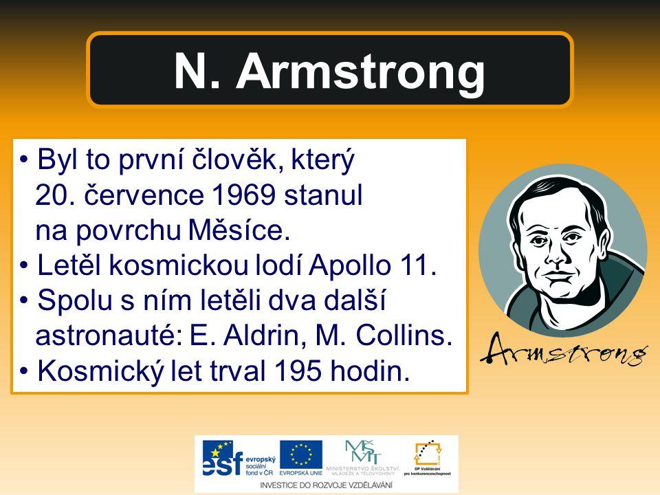 N. Armstrong • Byl to první člověk, který 20. července 1969 stanul