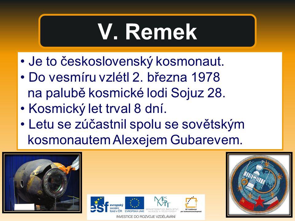 V. Remek • Je to československý kosmonaut.