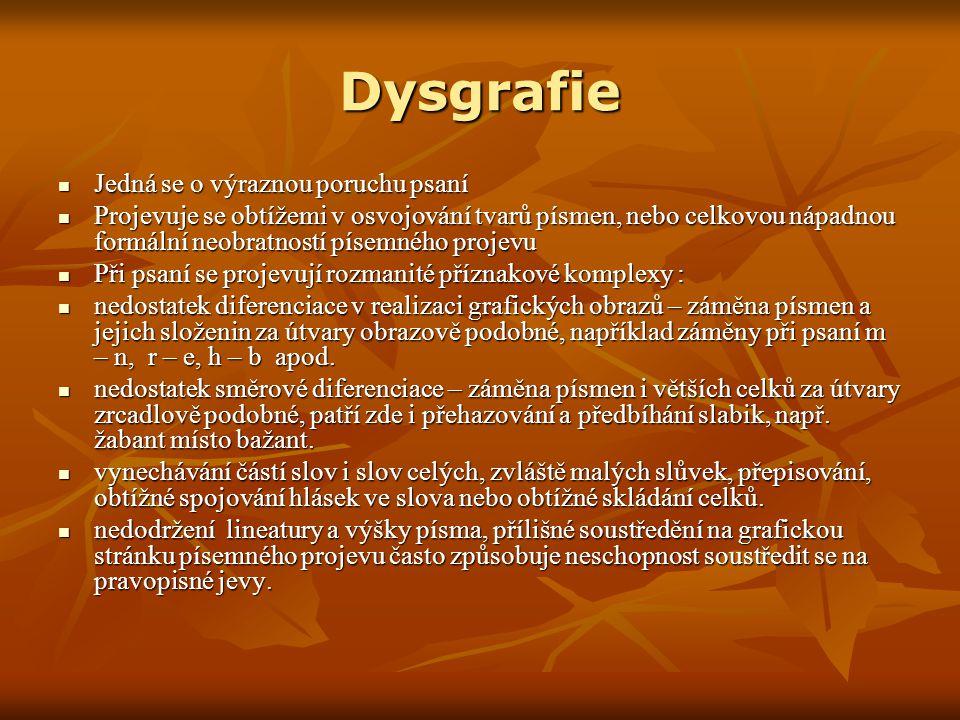 Dysgrafie Jedná se o výraznou poruchu psaní