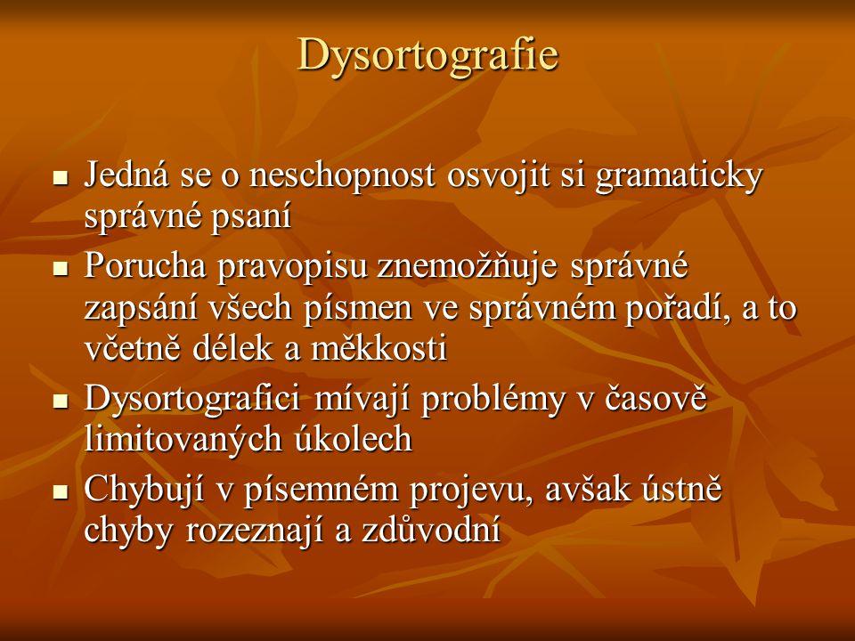 Dysortografie Jedná se o neschopnost osvojit si gramaticky správné psaní.