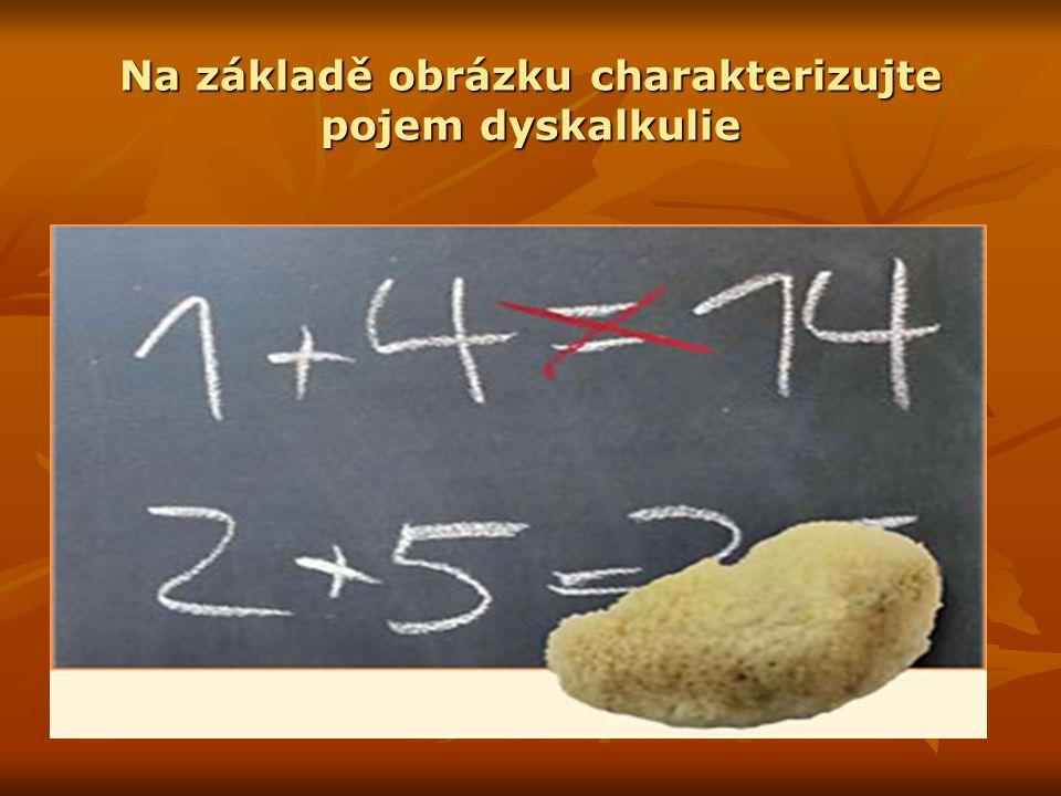Na základě obrázku charakterizujte pojem dyskalkulie