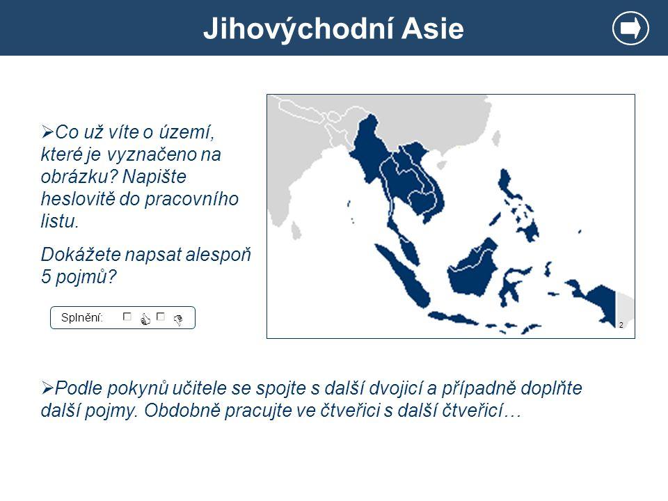 Jihovýchodní Asie Co už víte o území, které je vyznačeno na obrázku Napište heslovitě do pracovního listu.